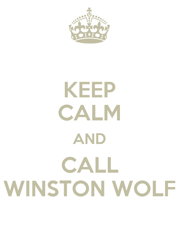 KEEP CALM AND CALL WINSTON WOLF