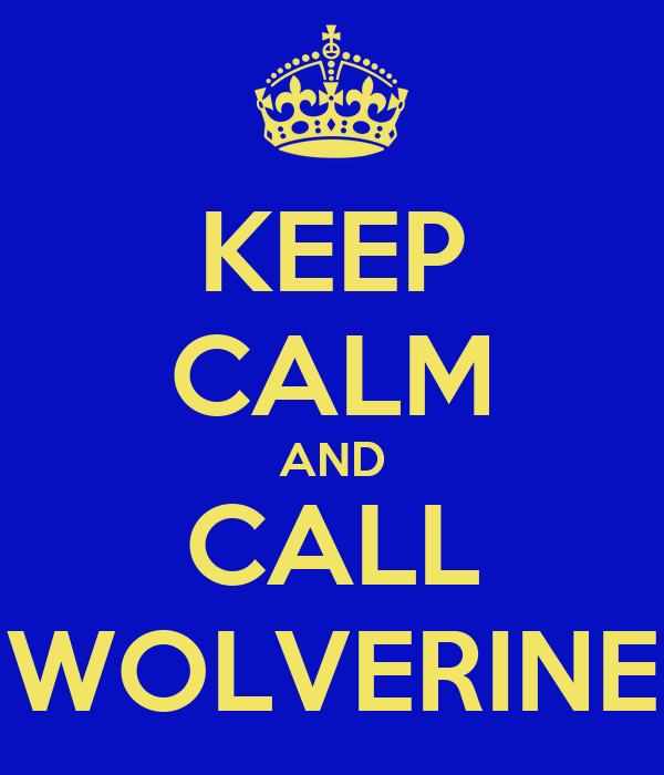 KEEP CALM AND CALL WOLVERINE
