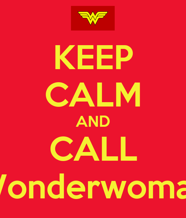 KEEP CALM AND CALL Wonderwoman