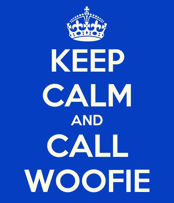 KEEP CALM AND CALL WOOFIE