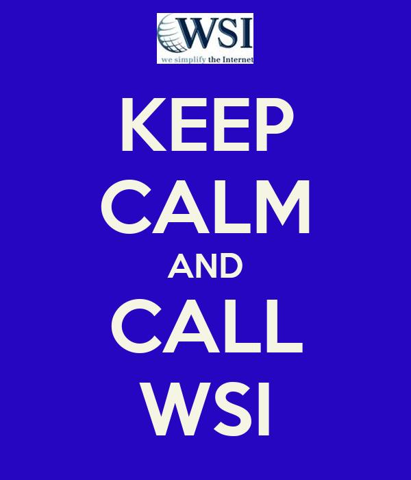KEEP CALM AND CALL WSI