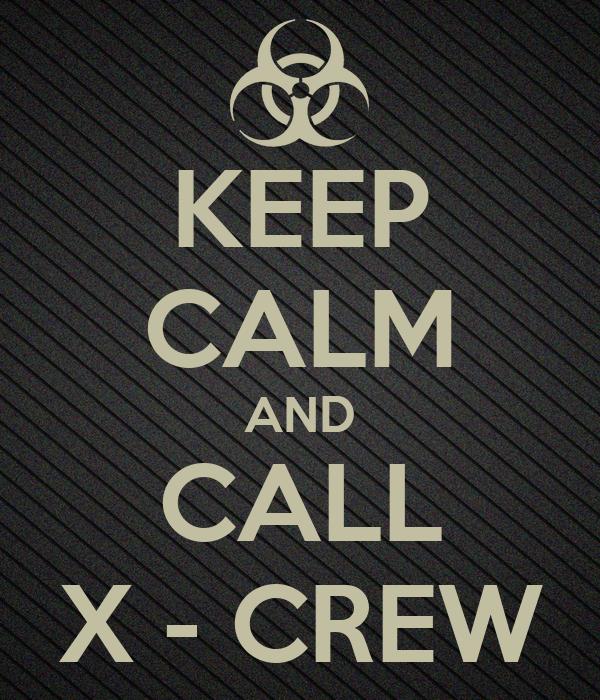 KEEP CALM AND CALL X - CREW