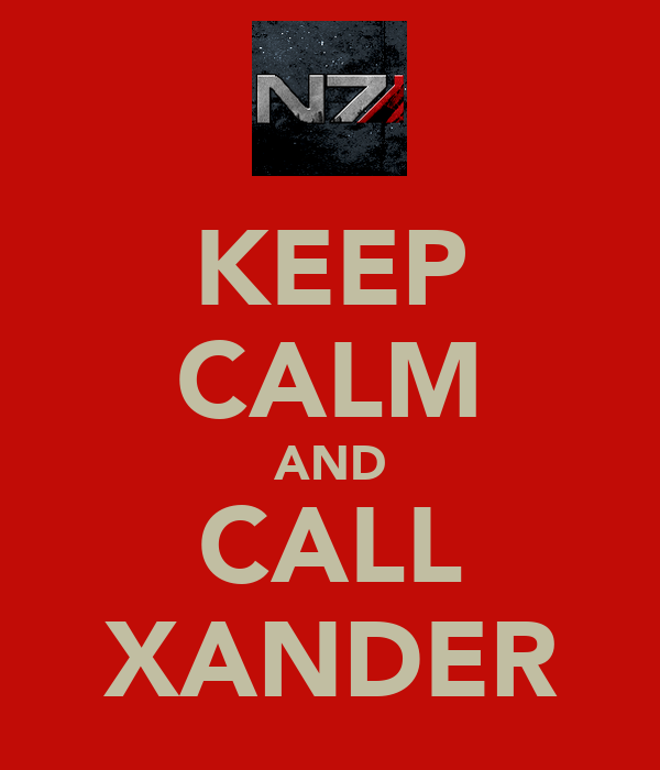 KEEP CALM AND CALL XANDER