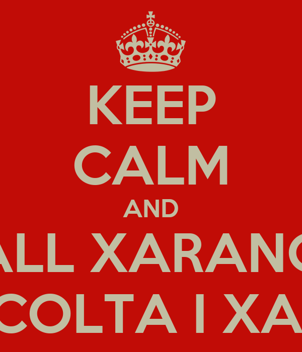 KEEP CALM AND CALL XARANGA ESCOLTA I XALA