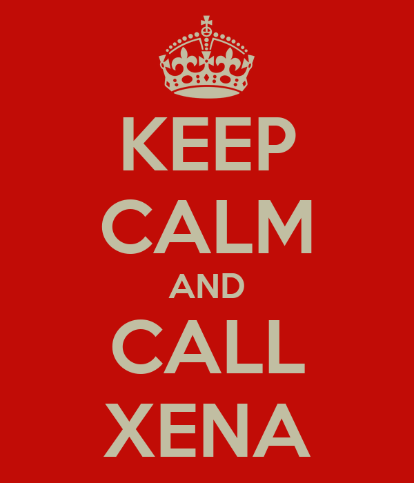 KEEP CALM AND CALL XENA