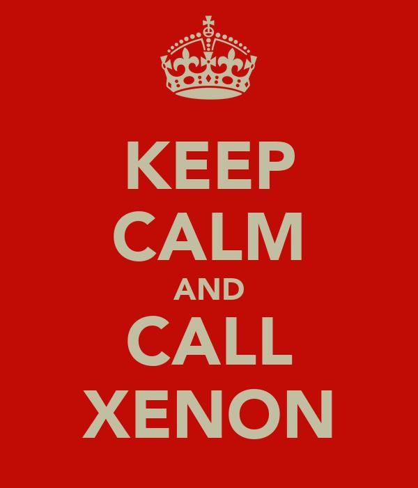 KEEP CALM AND CALL XENON