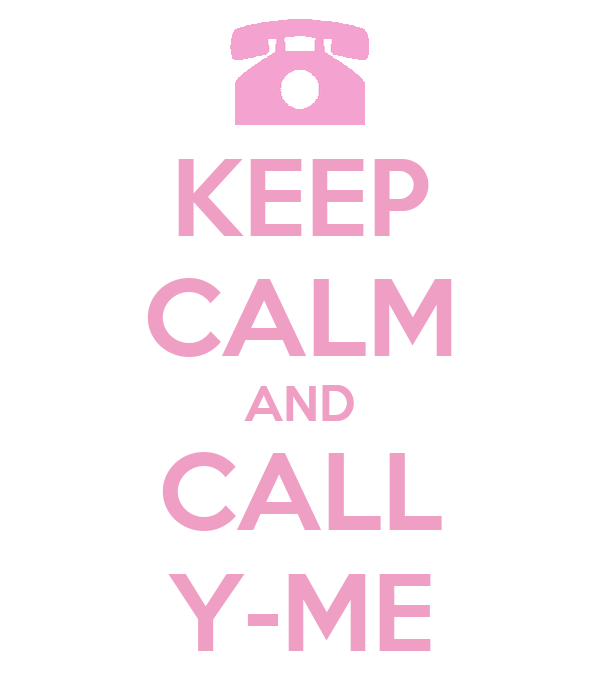 KEEP CALM AND CALL Y-ME