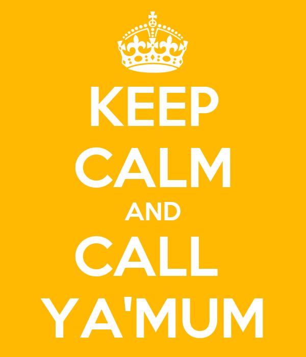 KEEP CALM AND CALL  YA'MUM