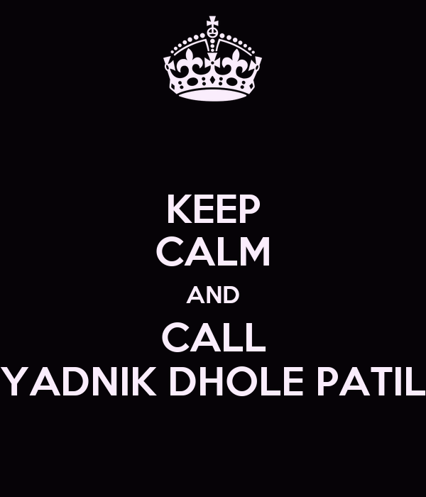 KEEP CALM AND CALL YADNIK DHOLE PATIL