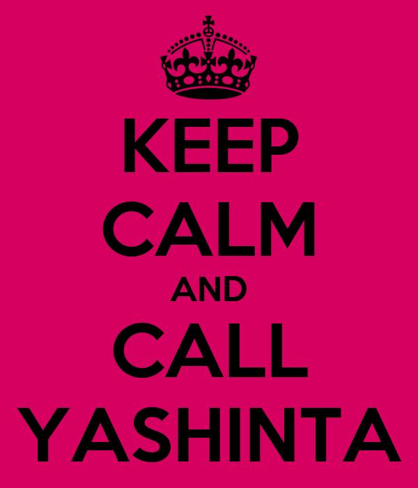 KEEP CALM AND CALL YASHINTA