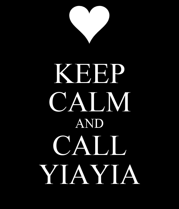 KEEP CALM AND CALL YIAYIA