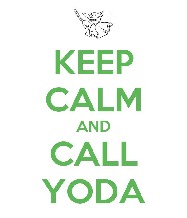 KEEP CALM AND CALL YODA