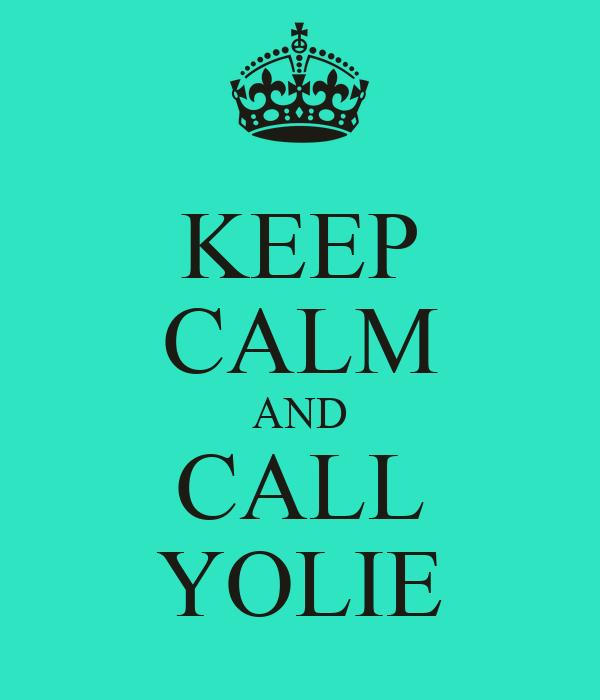 KEEP CALM AND CALL YOLIE