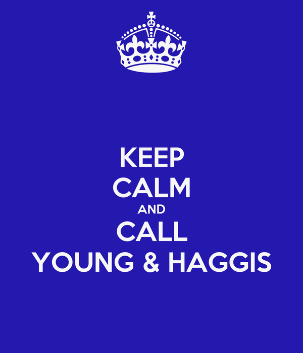 KEEP CALM AND CALL YOUNG & HAGGIS