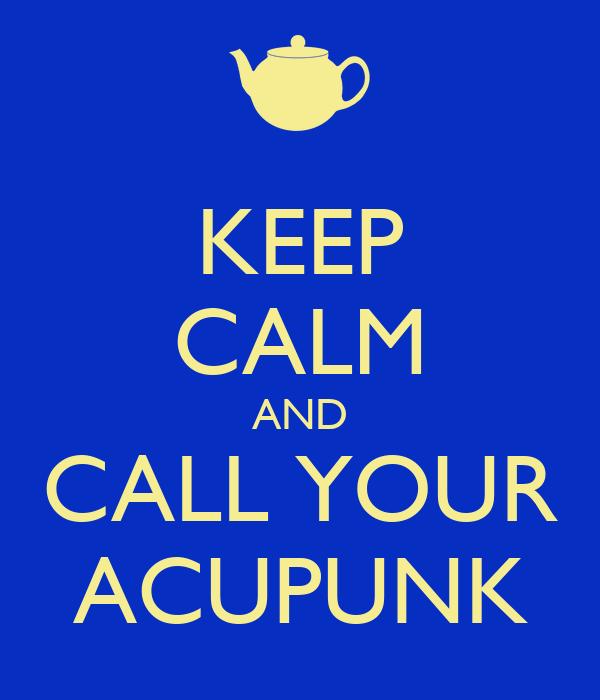 KEEP CALM AND CALL YOUR ACUPUNK