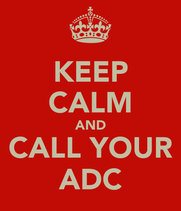 KEEP CALM AND CALL YOUR ADC