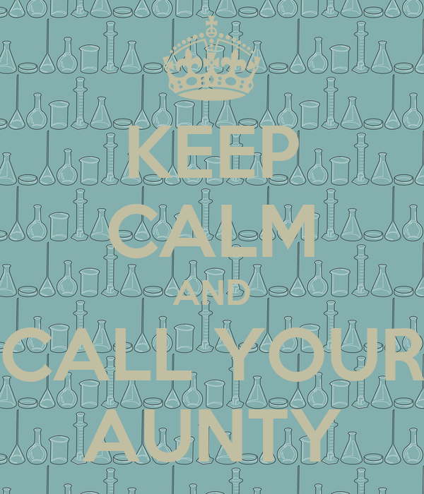 KEEP CALM AND CALL YOUR AUNTY