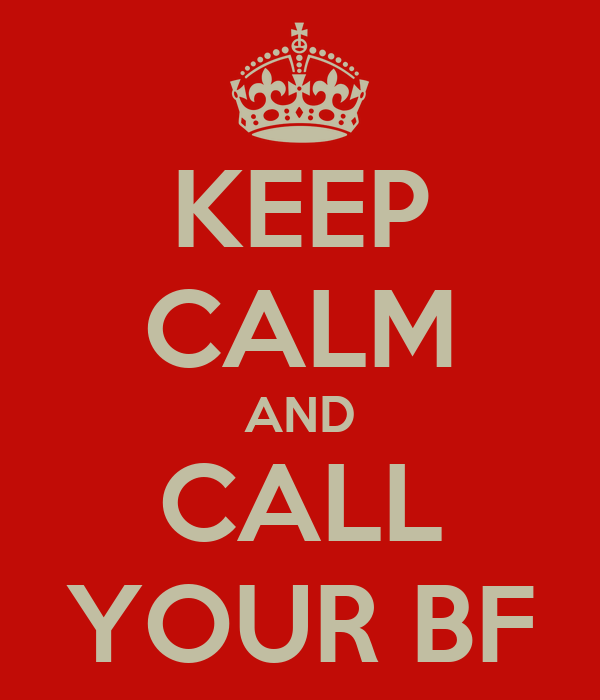 KEEP CALM AND CALL YOUR BF