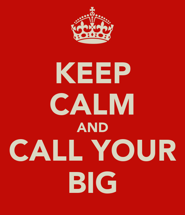 KEEP CALM AND CALL YOUR BIG