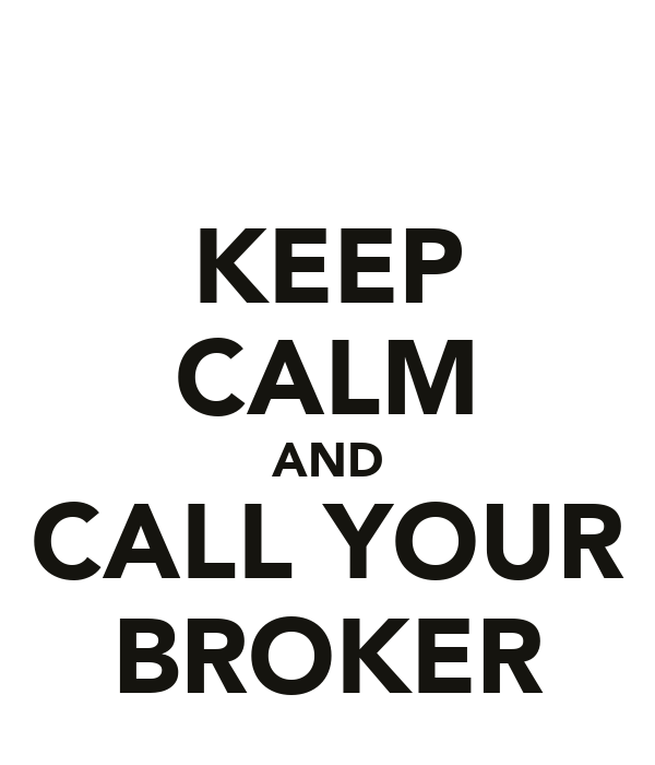 KEEP CALM AND CALL YOUR BROKER