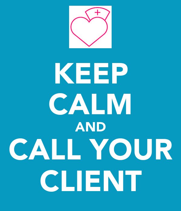 KEEP CALM AND CALL YOUR CLIENT