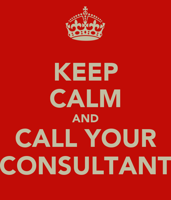KEEP CALM AND CALL YOUR CONSULTANT