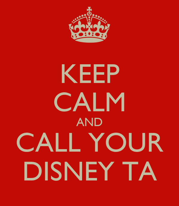 KEEP CALM AND CALL YOUR DISNEY TA