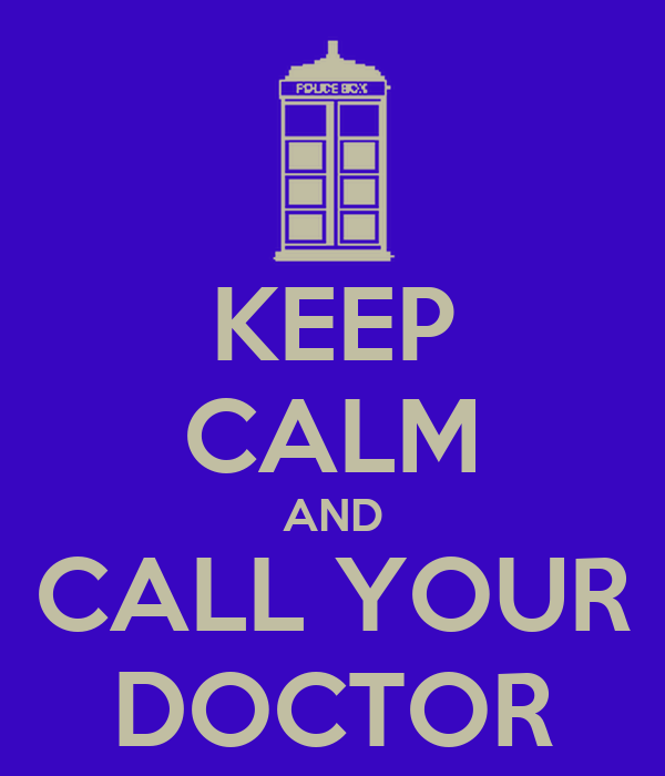 KEEP CALM AND CALL YOUR DOCTOR