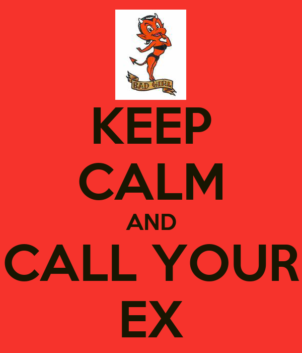 KEEP CALM AND CALL YOUR EX