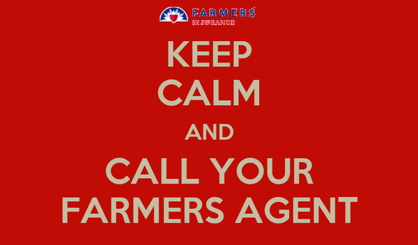 KEEP CALM AND CALL YOUR FARMERS AGENT
