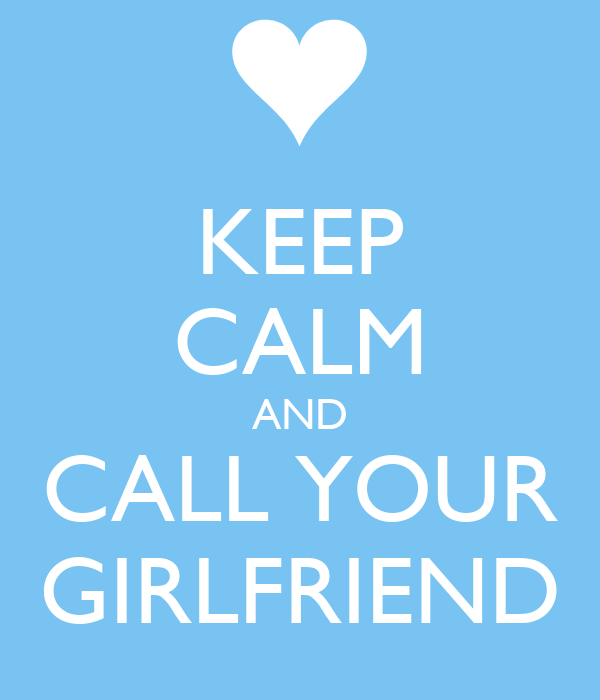 KEEP CALM AND CALL YOUR GIRLFRIEND