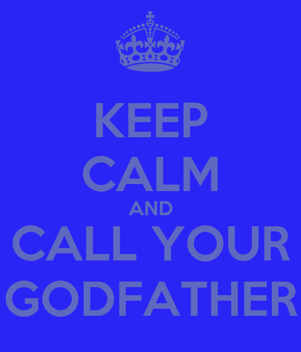 KEEP CALM AND CALL YOUR GODFATHER