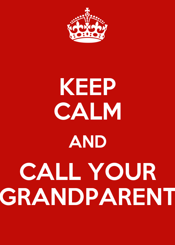 KEEP CALM AND CALL YOUR GRANDPARENT