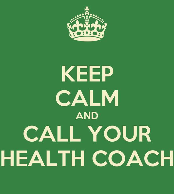KEEP CALM AND CALL YOUR HEALTH COACH