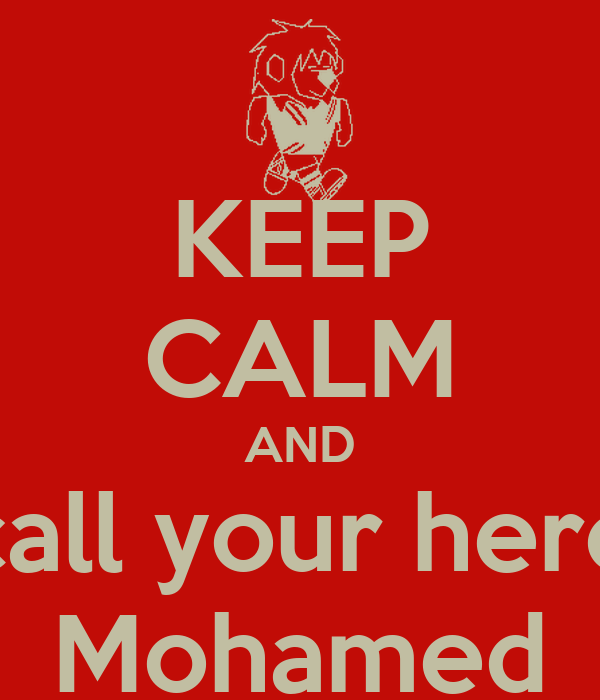 KEEP CALM AND call your hero Mohamed