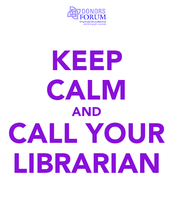 KEEP CALM AND CALL YOUR LIBRARIAN