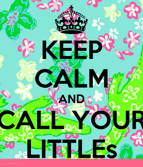KEEP CALM AND CALL YOUR LITTLEs