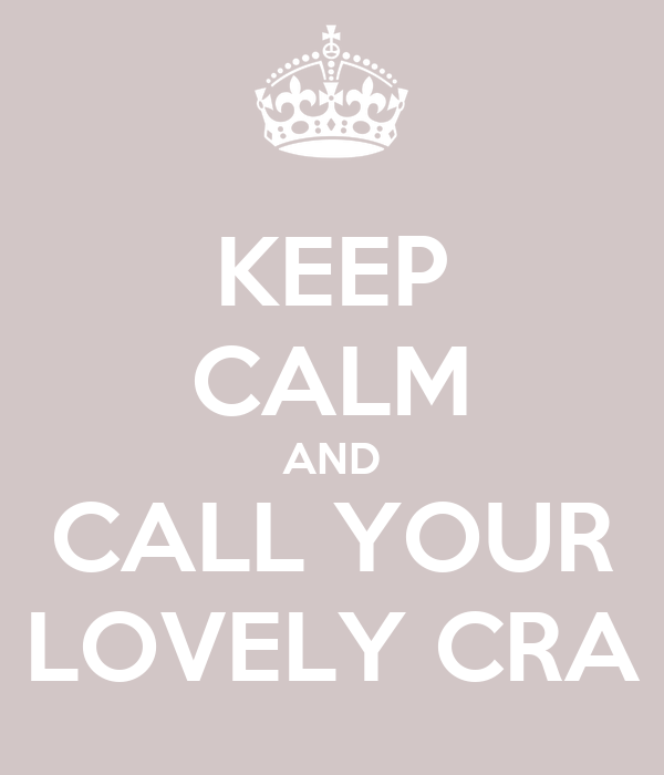 KEEP CALM AND CALL YOUR LOVELY CRA