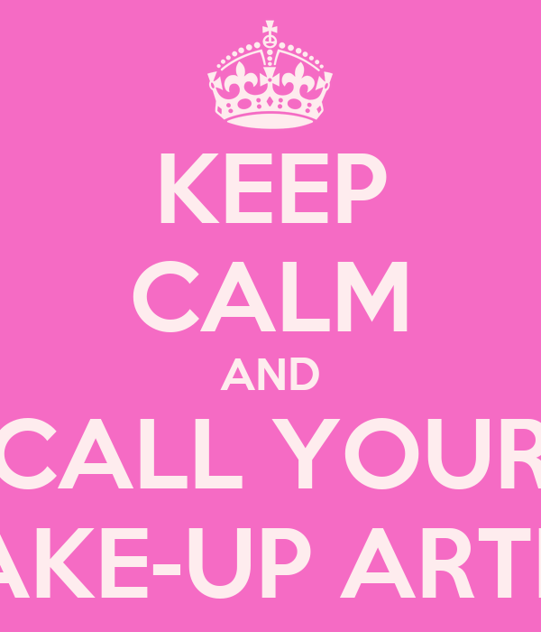 KEEP CALM AND CALL YOUR MAKE-UP ARTIST