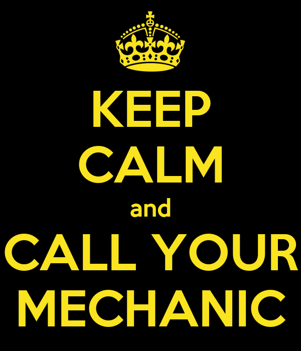 KEEP CALM and CALL YOUR MECHANIC
