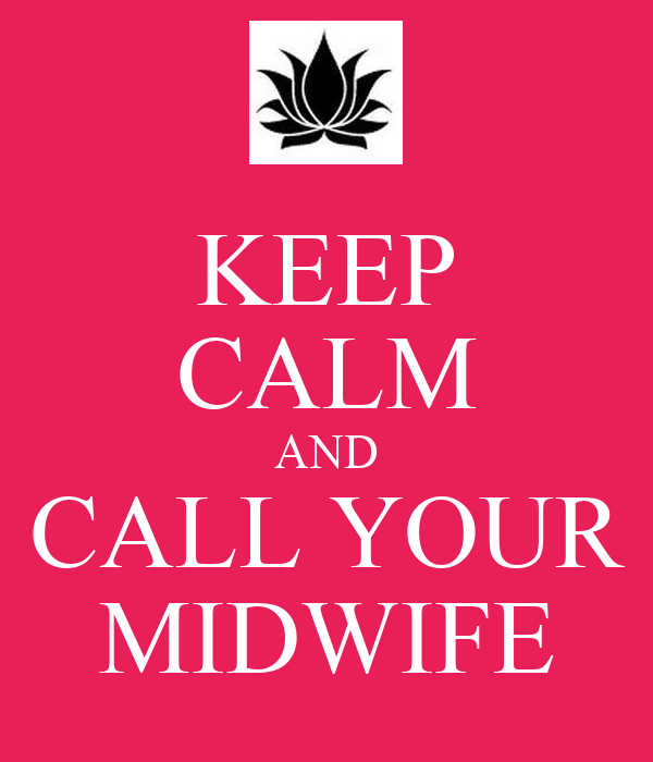 KEEP CALM AND CALL YOUR MIDWIFE