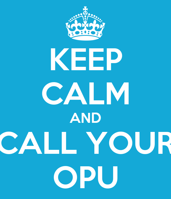KEEP CALM AND CALL YOUR OPU