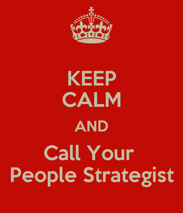 KEEP CALM AND Call Your  People Strategist