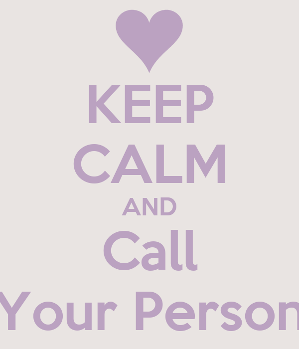 KEEP CALM AND Call Your Person