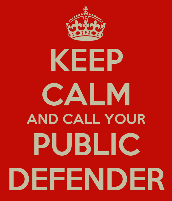 KEEP CALM AND CALL YOUR PUBLIC DEFENDER