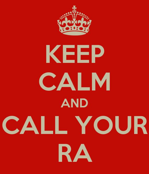 KEEP CALM AND CALL YOUR RA
