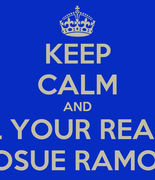 KEEP CALM AND CALL YOUR REALTOR JOSUE RAMON