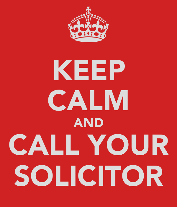 KEEP CALM AND CALL YOUR SOLICITOR
