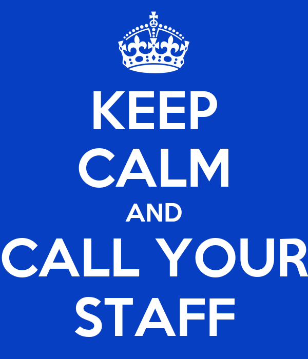 KEEP CALM AND CALL YOUR STAFF