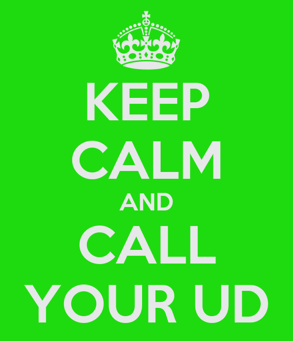 KEEP CALM AND CALL YOUR UD